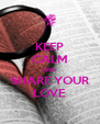 KEEP CALM AND SHARE YOUR LOVE - Personalised Poster A4 size