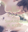KEEP CALM AND SHARED A KISS - Personalised Poster A4 size