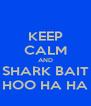 KEEP CALM AND SHARK BAIT HOO HA HA - Personalised Poster A4 size