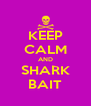 KEEP CALM AND SHARK BAIT - Personalised Poster A4 size