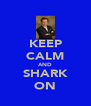 KEEP CALM AND SHARK ON - Personalised Poster A4 size