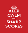 KEEP CALM AND SHARP SCORES - Personalised Poster A4 size