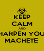 KEEP CALM AND SHARPEN YOUR MACHETE  - Personalised Poster A4 size