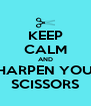 KEEP CALM AND SHARPEN YOUR SCISSORS - Personalised Poster A4 size