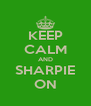 KEEP CALM AND SHARPIE ON - Personalised Poster A4 size