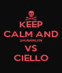 KEEP CALM AND SHARRON VS CIELLO - Personalised Poster A4 size