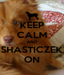 KEEP CALM AND SHASTICZEK ON - Personalised Poster A4 size