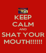 KEEP CALM AND SHAT YOUR MOUTH!!!!!! - Personalised Poster A4 size