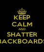 KEEP CALM AND SHATTER BACKBOARDS - Personalised Poster A4 size