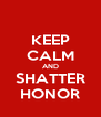 KEEP CALM AND SHATTER HONOR - Personalised Poster A4 size