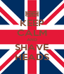 KEEP CALM AND SHAVE HEADS - Personalised Poster A4 size