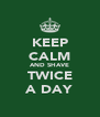 KEEP CALM AND SHAVE TWICE A DAY - Personalised Poster A4 size