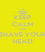 KEEP CALM AND SHAVE YOUR HEAD - Personalised Poster A4 size