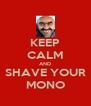 KEEP CALM AND SHAVE YOUR MONO - Personalised Poster A4 size