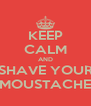 KEEP CALM AND SHAVE YOUR MOUSTACHE - Personalised Poster A4 size