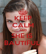 KEEP CALM AND SHE IS  BAUTIFUL  - Personalised Poster A4 size