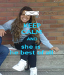 KEEP CALM AND she is  he best of all - Personalised Poster A4 size