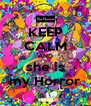 KEEP CALM AND she is my Horror - Personalised Poster A4 size
