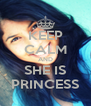 KEEP CALM AND SHE IS PRINCESS - Personalised Poster A4 size