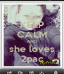 KEEP CALM AND she loves 2pac - Personalised Poster A4 size