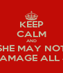 KEEP CALM AND SHE MAY NOT DAMAGE ALL 4! - Personalised Poster A4 size