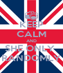 KEEP CALM AND SHE ONLY  RANDOMLY - Personalised Poster A4 size
