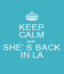 KEEP CALM AND SHE' S BACK IN LA - Personalised Poster A4 size