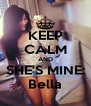 KEEP CALM AND SHE'S MINE: Bella - Personalised Poster A4 size