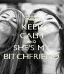KEEP CALM AND SHE'S MY BITCHFRIEND - Personalised Poster A4 size