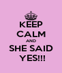 KEEP CALM AND SHE SAID  YES!!! - Personalised Poster A4 size