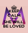 KEEP CALM AND SHE WILL  BE LOVED - Personalised Poster A4 size
