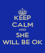 KEEP CALM AND SHE WILL BE OK - Personalised Poster A4 size