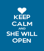 KEEP CALM AND SHE WILL OPEN - Personalised Poster A4 size