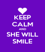 KEEP CALM AND SHE WILL SMILE - Personalised Poster A4 size