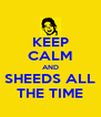 KEEP CALM AND SHEEDS ALL THE TIME - Personalised Poster A4 size