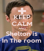 KEEP CALM AND Shelton is In The room - Personalised Poster A4 size