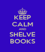 KEEP CALM AND SHELVE BOOKS - Personalised Poster A4 size