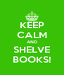 KEEP CALM AND SHELVE BOOKS! - Personalised Poster A4 size