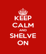 KEEP CALM AND SHELVE ON - Personalised Poster A4 size