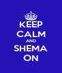 KEEP CALM AND SHEMA ON - Personalised Poster A4 size