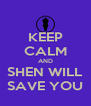 KEEP CALM AND SHEN WILL SAVE YOU - Personalised Poster A4 size
