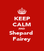 KEEP CALM AND Shepard  Fairey - Personalised Poster A4 size