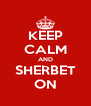 KEEP CALM AND SHERBET ON - Personalised Poster A4 size