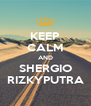 KEEP CALM AND SHERGIO RIZKYPUTRA - Personalised Poster A4 size