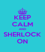 KEEP CALM AND SHERLOCK ON - Personalised Poster A4 size