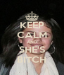 KEEP CALM AND SHE'S BITCH - Personalised Poster A4 size