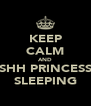 KEEP CALM AND SHH PRINCESS SLEEPING - Personalised Poster A4 size