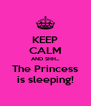 KEEP CALM AND SHH... The Princess is sleeping! - Personalised Poster A4 size
