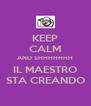 KEEP CALM AND SHHHHHHH IL MAESTRO STA CREANDO - Personalised Poster A4 size