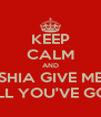 KEEP CALM AND SHIA GIVE ME ALL YOU'VE GOT - Personalised Poster A4 size